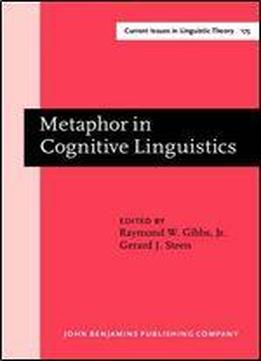 Metaphor In Cognitive Linguistics: Selected Papers From The Fifth International Cognitive Linguistics Conference, Amsterdam, July 1997