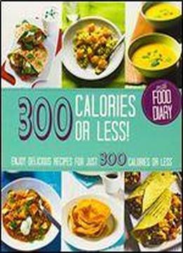 300 Calories Or Less!