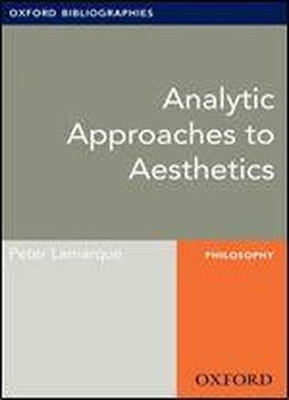 Analytic Approaches To Aesthetics: Oxford Bibliographies Online Research Guide (oxford Bibliographies Online Research Guides)
