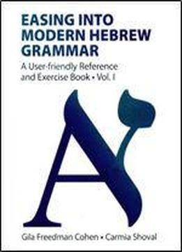Easing Into Modern Hebrew Grammar: A User-friendly Reference And Exercise Book