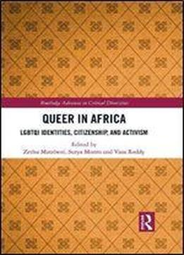 Queer In Africa: Lgbtqi Identities, Citizenship, And …