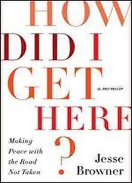 How Did I Get Here?: Making Peace …