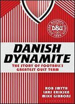 Danish Dynamite: The Story Of Footballs Greatest Cult Team