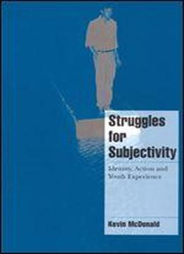 Struggles For Subjectivity: Identity, Action And Youth Experience