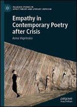 Empathy In Contemporary Poetry After Crisis (palgrave Studies In Affect Theory And Literary Criticism)