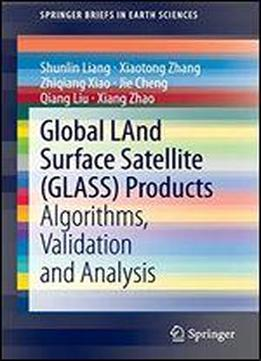 Global Land Surface Satellite (glass) Products: Algorithms, Validation And Analysis (springerbriefs In Earth Sciences)
