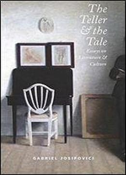 The Teller And The Tale: Essays On Literature And Culture