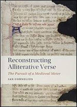 Reconstructing Alliterative Verse: The Pursuit Of A Medieval Meter