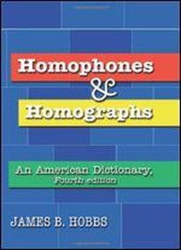 Homophones And Homographs: An American Dictionary