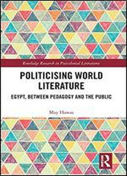 Politicising World Literature: Egypt, Between Pedagogy And The Public