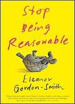 Stop Being Reasonable: Seven Stories Of How We Really Change Our Minds