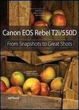 Canon Eos Rebel T2i / 550d: From Snapshots To Great Shots 1st Edition