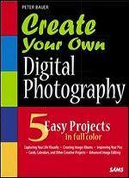 Create Your Own Digital Photography: Using What You Already Know