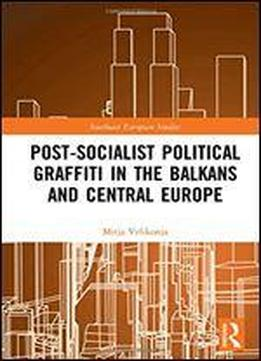 Post-socialist Political Graffiti In The Balkans And Central Europe