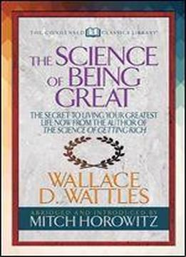 The Science Of Being Great (condensed Classics): 'the Secret To Living Your Greatest Life Now From The Author Of The Science Of Getting Rich