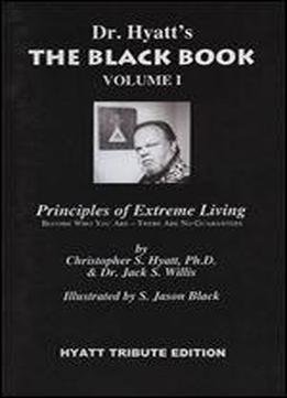 The Black Book Volume I: Principles Of Extreme Living