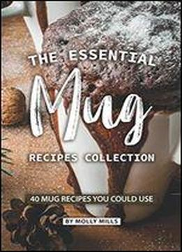 The Essential Mug Recipes Collection: 40 Mug Recipes You Could Use