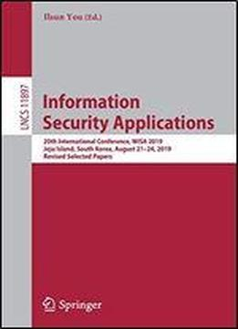 Information Security Applications: 20th International Conference, Wisa 2019, Jeju Island, South Korea, August 2124, 2019, Revised Selected Papers