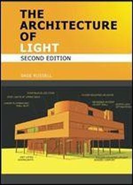 The Architecture Of Light - Architectural Lighting Design Concepts And Techniques: A Textbook Of Procedures And Practices For The Architect, Interior Designer And Lighting Designer