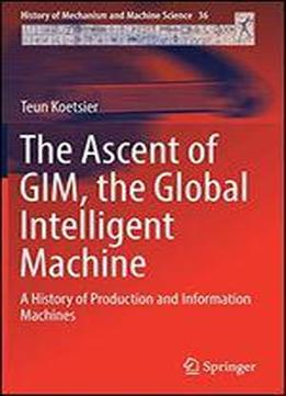The Ascent Of Gim, The Global Intelligent Machine: A History Of Production And Information Machines