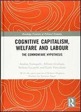 Cognitive Capitalism, Welfare And Labour: The Commonfare Hypothesis