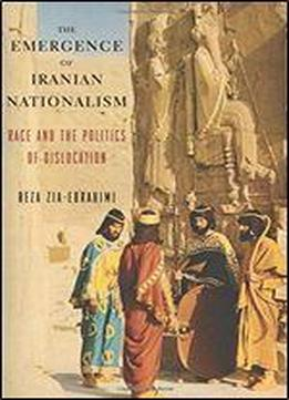 The Emergence Of Iranian Nationalism: Race And The Politics Of Dislocation