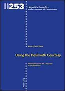 Using The Devil With Courtesy: Shakespeare And The Language Of (im)politeness