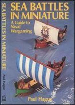 Sea Battles In Miniature: A Guide To Naval Wargaming