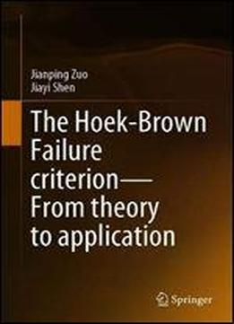 The Hoek-brown Failure Criterionfrom Theory To Application