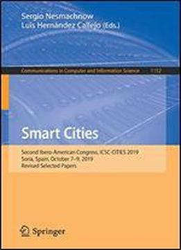 Smart Cities: Second Ibero-american Congress, Icsc-cities 2019, Soria, Spain, October 79, 2019, Revised Selected Papers (communications In Computer And Information Science)