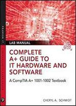 Complete A+ Guide To It Hardware And Software Lab Manual: A Comptia A+ 220-1001 / 220-1002 Textbook