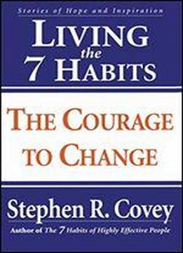 Living The 7 Habits: The Courage To Change