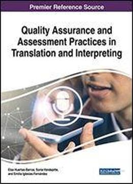Quality Assurance And Assessment Practices In Translation And Interpreting