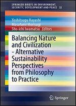 Balancing Nature And Civilization - Alternative Sustainability Perspectives From Philosophy To Practice