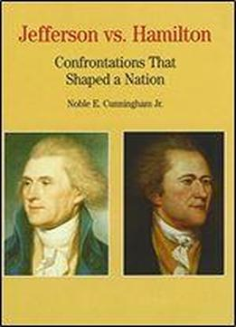 Jefferson Vs. Hamilton: Confrontations That Shaped A Nation