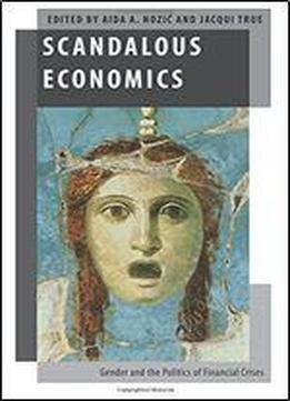 Scandalous Economics: Gender And The Politics Of Financial Crises