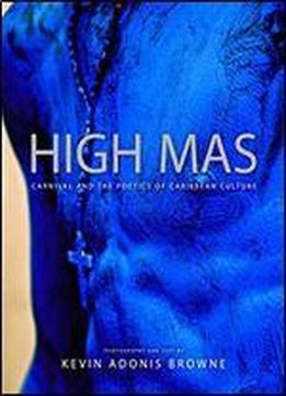 High Mas: Carnival And The Poetics Of Caribbean Photography