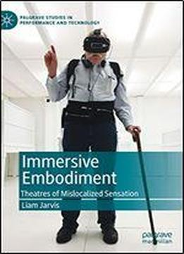 Immersive Embodiment: Theatres Of Mislocalized Sensation