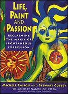 Life, Paint, And Passion: Reclaiming The Magic Of Spontaneous Expression