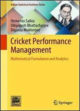 Cricket Performance Management: Mathematical Formulation And Analytics (indian Statistical Institute Series)
