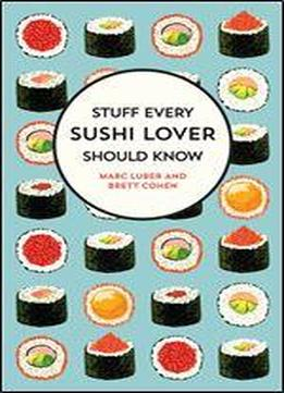Stuff Every Sushi Lover Should Know (stuff You Should Know Book 27)