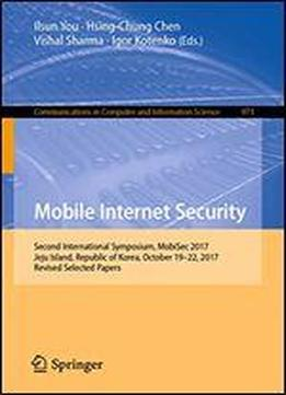 Mobile Internet Security: Second International Symposium, Mobisec 2017, Jeju Island, Republic Of Korea, October 19-22, 2017, Revised Selected Papers