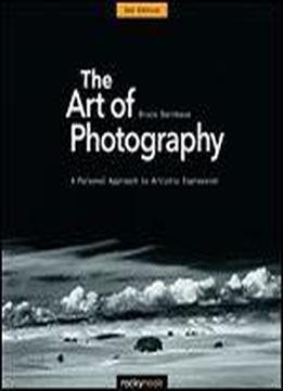 The Art Of Photography: A Personal Approach To Artistic Expression