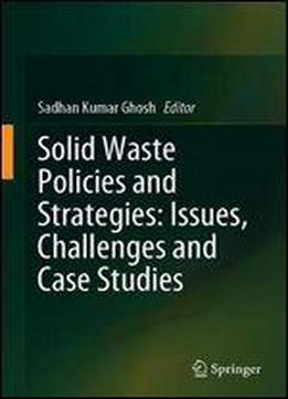 Solid Waste Policies And Strategies: Issues, Challenges And Case Studies