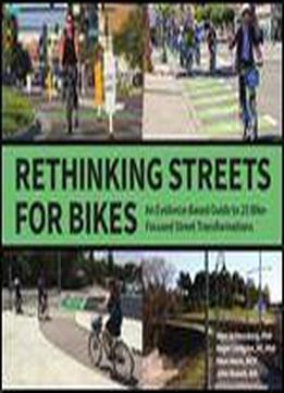 Rethinking Streets For Bikes: An Evidence-based Guide To 25 Bike-focused Street Transformations