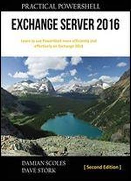 Practical Powershell Exchange Server 2016: Second Edition