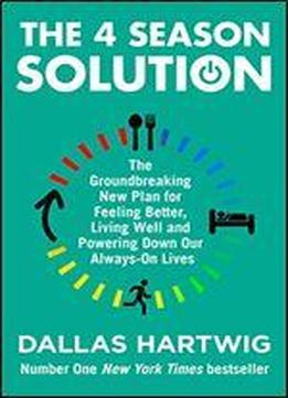 The 4 Season Solution: A Powerful New Plan For Feeling Better, Living Well And Powering Down Our Always-on Lives