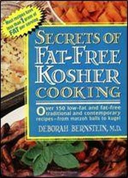 Secrets Of Fat-free Kosher Cooking: Over 150 Low-fat And Fat-free, Traditional And Contemporary Recipes From Matzoh Balls To Kugel