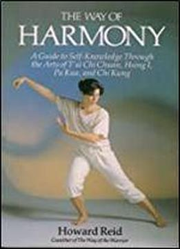 The Way Of Harmony: A Guide To Self-knowledge Through The Arts Of 'ai Chi Chuan Hsing I, Pa Kua, And Chi Kung