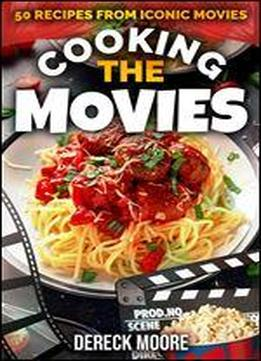 Cooking The Movies: 50 Recipes From Iconic Movies